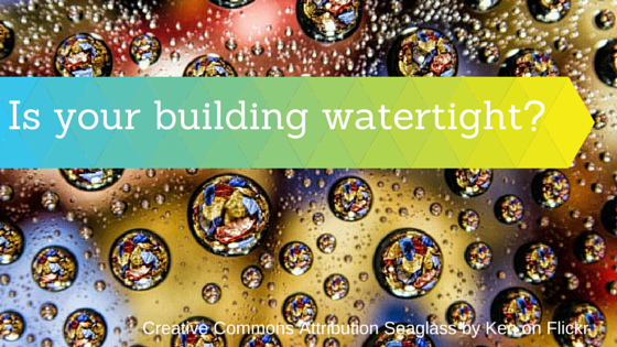 Is your building watertight? Creative Commons Attribution Seaglass by Ken on Flickr